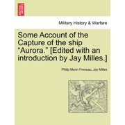 "Some Account of the Capture of the Ship ""Aurora."" [Edited with an Introduction by Jay Milles.]"