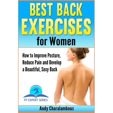 Best Back Exercises for Women - Improve Posture, Reduce Pain & Develop a Beautiful, Sexy Back -