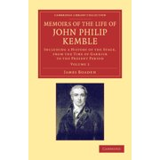 Cambridge Library Collection - British & Irish History, 17th: Memoirs of the Life of John Philip Kemble, Esq.: Volume 1: Including a History of the Stage, from the Time of Garrick to the Present Perio
