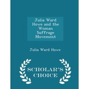 Julia Ward Howe and the Woman Suffrage Movement - Scholar's Choice Edition