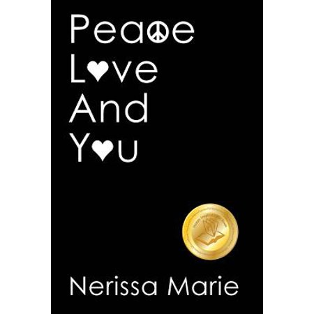 Peace, Love and You (a Spiritual Inspirational Self-Help Book about Self-Love, Spirituality, Self-Esteem and Meditation - Self Help Books and Spiritual Books on Meditation, Self Love, Self Esteem) ()