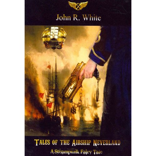Tales of the Airship Neverland: A Steampunk Fairytale