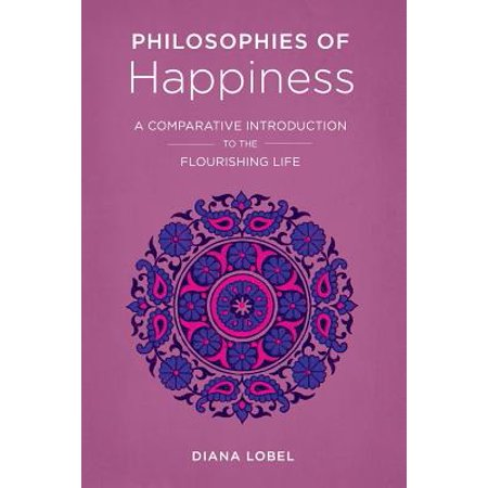 Philosophies of Happiness : A Comparative Introduction to the Flourishing Life ()