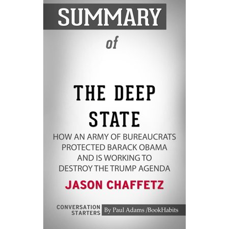 Summary of The Deep State: How an Army of Bureaucrats Protected Barack Obama and Is Working to Destroy the Trump Agenda by Jason Chaffetz | Conversation Starters -
