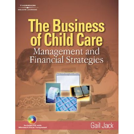 The Business of Child Care : Management and Financial (International Business Strategy Management And The New Realities)
