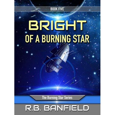 Firestar Series - Bright of a Burning Star: Book Five: The Burning Star Series - eBook