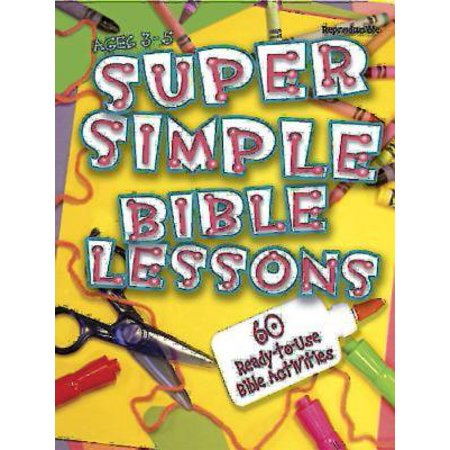 Super Simple Bible Lessons (Ages 3-5) : 60 Ready-To-Use Bible Activities for Ages 3-5