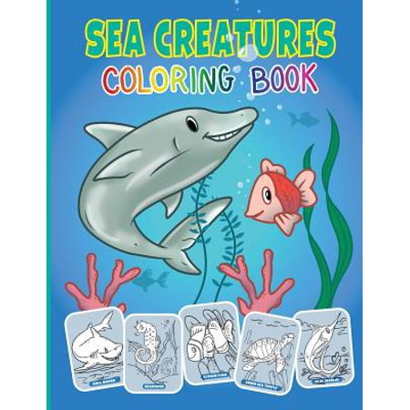 Sea Creatures and Ocean Animals Coloring Book for Kids: Activity Coloring Pages for Preschooler, Ages 2-4, 4-8 for $<!---->