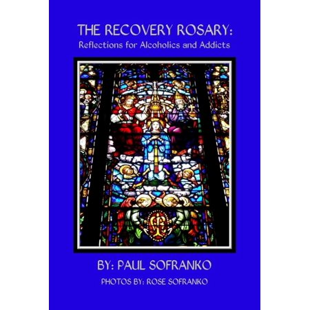 The Recovery Rosary: Reflections for Alcoholics and Addicts - (Help For Parents Of Alcoholics And Addicts)