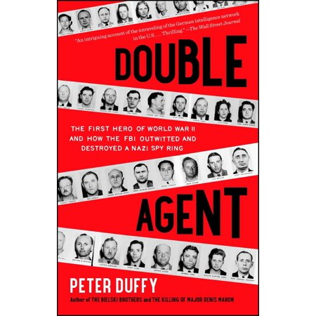 Double Agent : The First Hero of World War II and How the FBI Outwitted and Destroyed a Nazi Spy