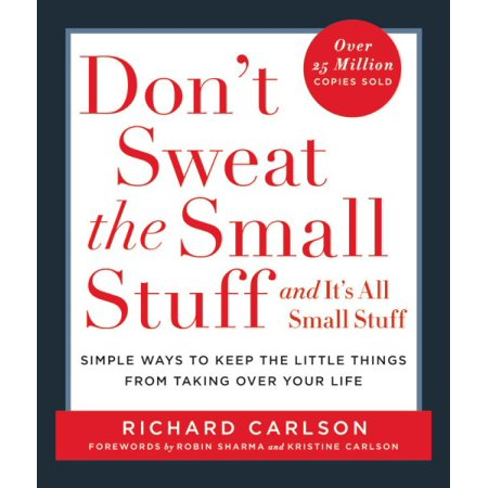 Dont Sweat The Small Stuff And Its All Small Stuff  Simple Ways To Keep The Little Things From Taking Over Your Life