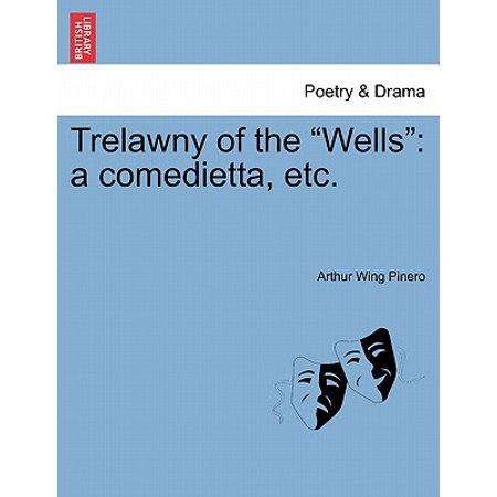 Trelawny of the Wells : A Comedietta, Etc.