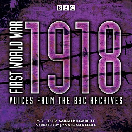 First World War: 1918 : Voices from the BBC