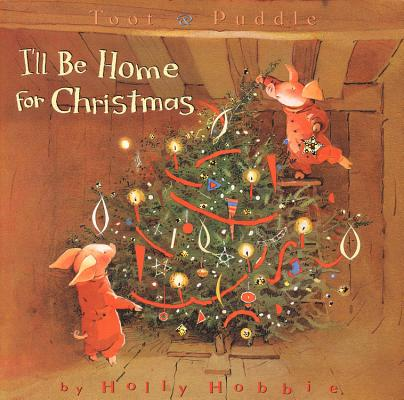 Toot & Puddle: I'll Be Home for Christmas : Picture Book #5