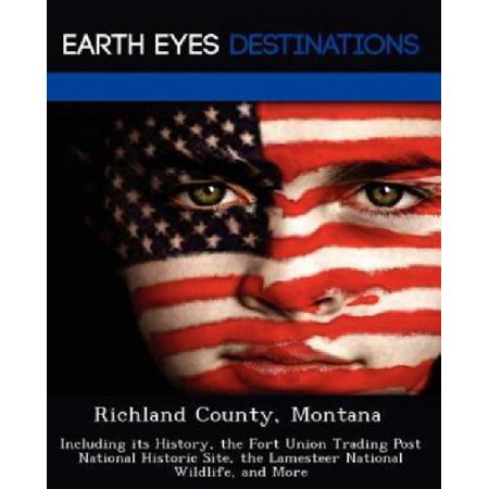 Richland County  Montana  Including Its History  The Fort Union Trading Post National Historic Site  The Lamesteer National Wildlife  And More