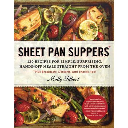 Sheet Pan Suppers : 120 Recipes for Simple, Surprising, Hands-Off Meals Straight from the Oven *Plus Breakfasts. Desserts. and Snacks, (Easy Bake Oven And Snack Center Recipes)