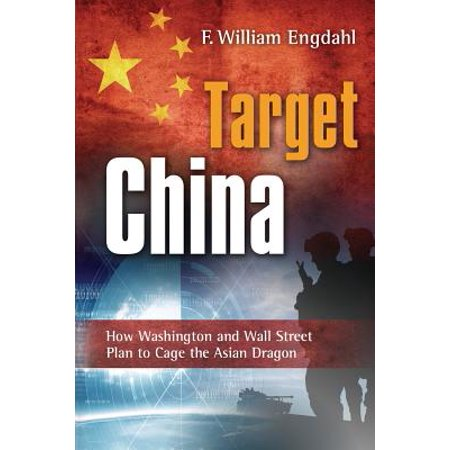 Target : China: How Washington and Wall Street Plan to Cage the Asian Dragon