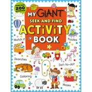 My Giant Seek-and-Find Activity Book : More than 200 Activities: Match It, Puzzles, Searches, Dot-to-Dot, Coloring, Mazes, and More!