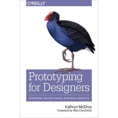 Prototyping for Designers : Developing the Best Digital and Physical