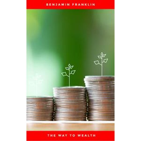 The Way to Wealth: Ben Franklin on Money and Success - eBook (Ben Franklin For Kids)