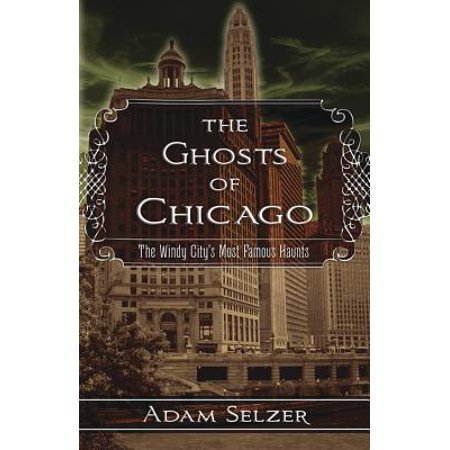 The Ghosts of Chicago : The Windy City's Most Famous