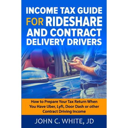 How To Return (Income Tax Guide for Rideshare and Contract Delivery Drivers : How to Prepare Your Tax Return When You Have Uber, Lyft, Doordash or Other Contract Driving Income )
