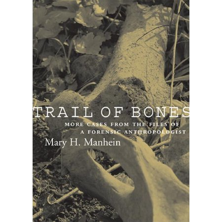 Trail of Bones : More Cases from the Files of a Forensic