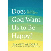Does God Want Us to Be Happy? : The Case for Biblical Happiness (Hardcover)