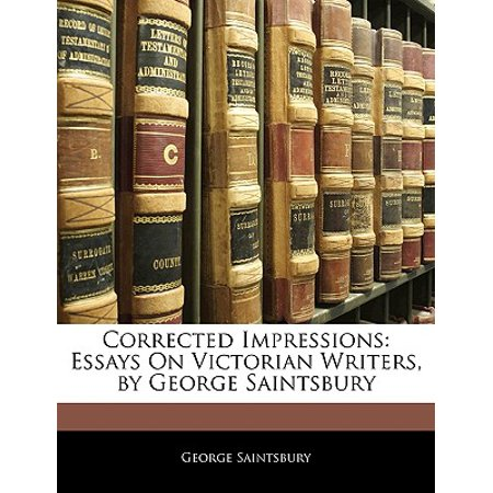 Corrected Impressions : Essays on Victorian Writers, by George Saintsbury