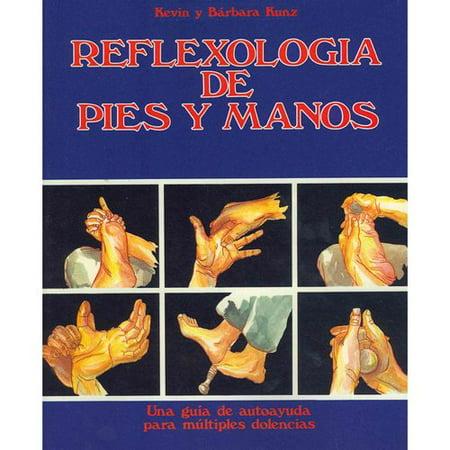 Reflexologia de Pies y Manos / Pied et Réflexologie des mains: Una Guia De Autoayuda Para Dolencias multiples / Guide d'auto-assistance pour les multiples maux