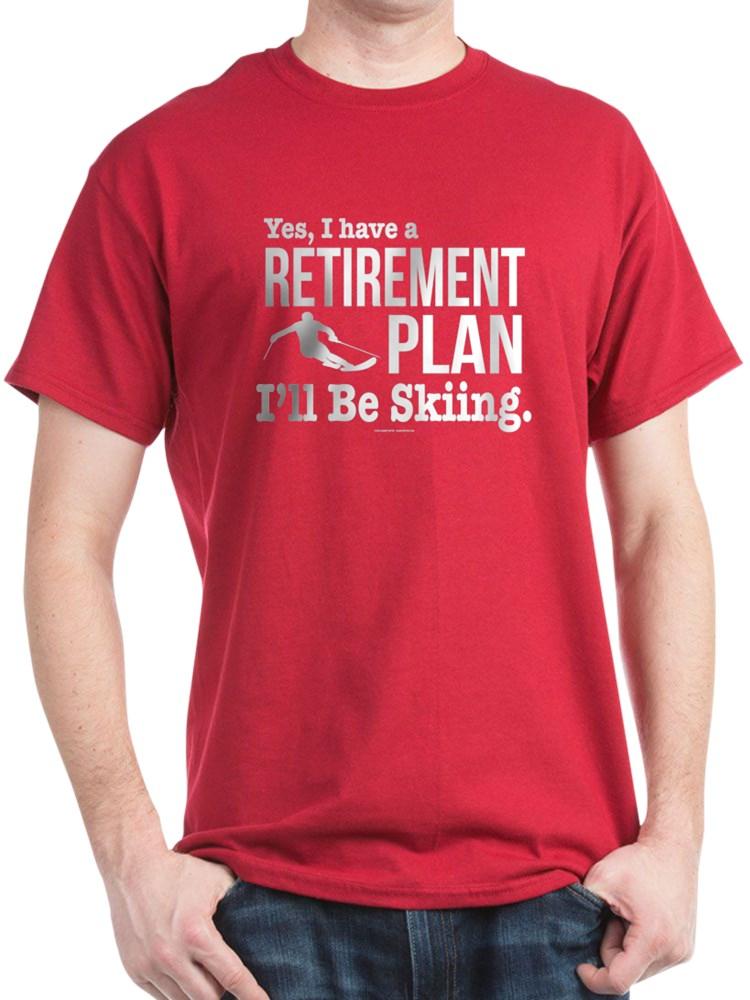 07055d74 CafePress - CafePress - Ski Retirement Plan T-Shirt - 100% Cotton T ...