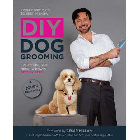 DIY Dog Grooming : From Puppy Cuts to Best in Show: Everything You Need to Know Step by (Best In Show Dog Grooming)