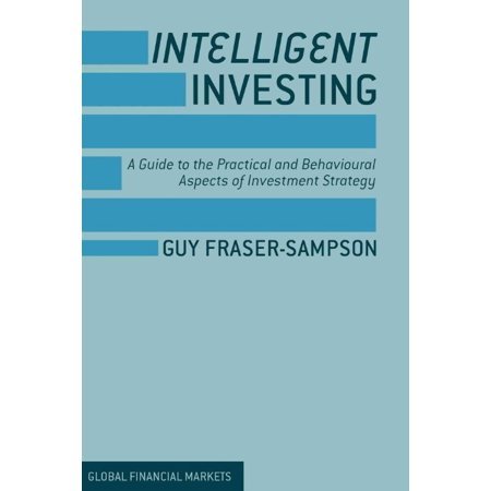Intelligent Investing  A Guide To The Practical And Behavioural Aspects Of Investment Strategy