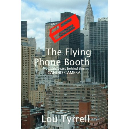 The Flying Phone Booth: My 3 years behind the Candid Camera - eBook ()