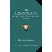 The Italian Masters : With Special Reference to the Italian Pictures in the National Gallery