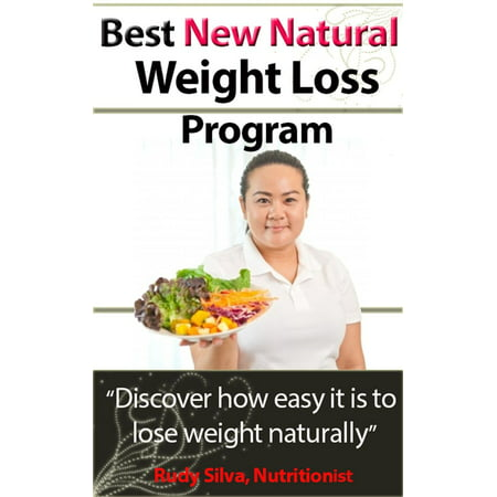 Best New Natural Weight Loss Program: A Weight loss plan and tips using a losing weight diet: A weight loss guide for weight loss naturally - (What's The Best Weight Loss Program)