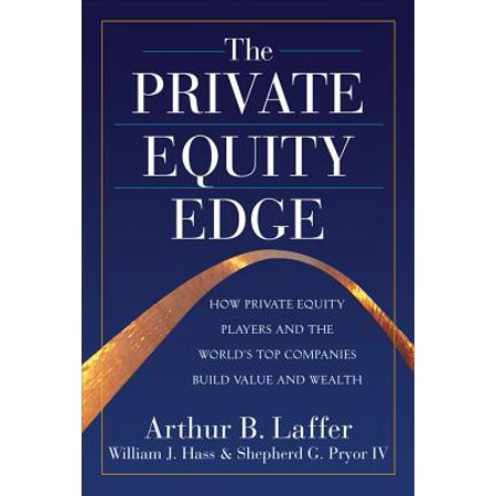 The Private Equity Edge: How Private Equity Players and the World's Top Companies Build Value and (Best Way To Value A Private Company)