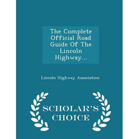 The Complete Official Road Guide of the Lincoln Highway... - Scholar's Choice Edition (Paperback) - Lincoln Road Halloween Time