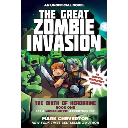 The Great Zombie Invasion : The Birth of Herobrine Book One: A Gameknight999 Adventure: An Unofficial Minecrafter?s Adventure (Zombie 1)