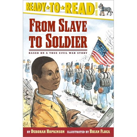 From Slave to Soldier : Based on a True Civil War