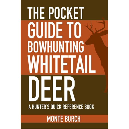 The Pocket Guide to Bowhunting Whitetail Deer : A Hunter