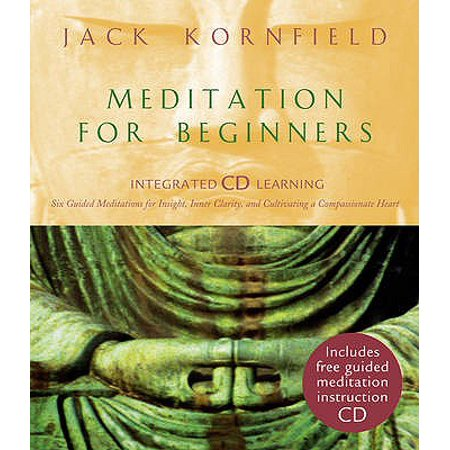 Meditation for Beginners : Six Guided Meditations for Insight, Inner Clarity, and Cultivating a Compassionate Heart. Jack