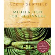 Meditation for Beginners : Six Guided Meditations for Insight, Inner Clarity, and Cultivating a Compassionate Heart. Jack Kornfield