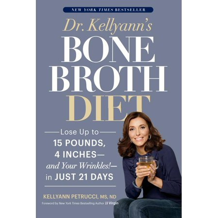 Dr  Kellyanns Bone Broth Diet  Lose Up To 15 Pounds  4 Inches   And Your Wrinkles    In Just 21 Days