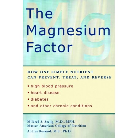 The Magnesium Factor : How One Simple Nutrient Can Prevent, Treat, and Reverse High Blood Pressure, Heart Disease, Diabetes, and Other Chronic