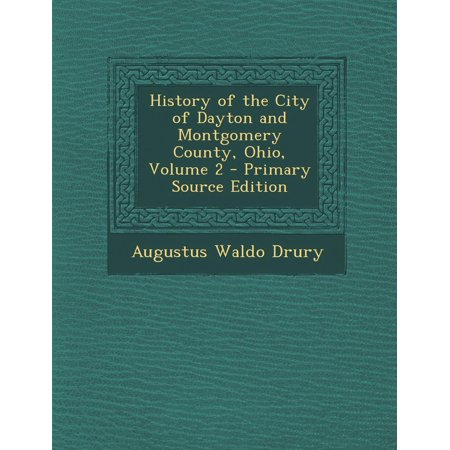 History of the City of Dayton and Montgomery County, Ohio, Volume 2 - Primary Source Edition