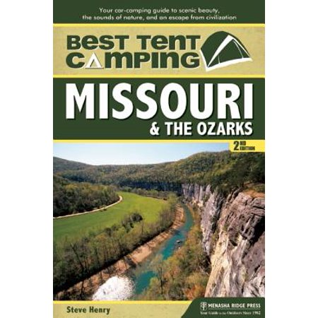Best tent camping: missouri and the ozarks : your car-camping guide to scenic beauty, the sounds of: (Best Camping Sites In Missouri)