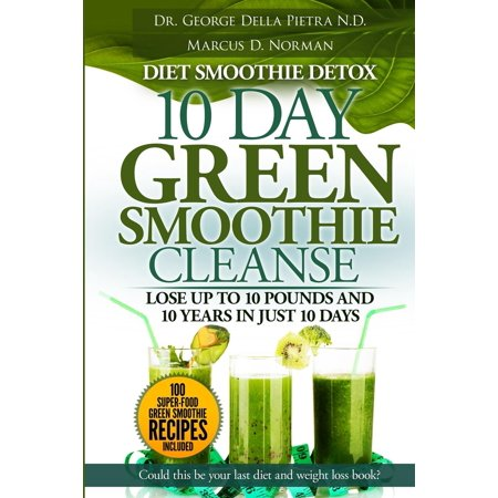 Diet Smoothie Detox, 10 Day Green Smoothie Cleanse : Lose Up to 10 Pounds and 10 Years in Just 10 Days. Could This Be Your Last Diet and Weight Loss