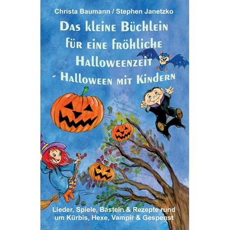 Halloween Rezepte Hauptgericht (Das Kleine Büchlein Für Eine Fröhliche Halloweenzeit - Halloween Mit Kindern: Lieder, Spiele, Basteln Und Rezepte Rund Um Kürbis, Hexe, Vampir Und Gespenst)