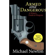 Armed and Dangerous : A Writer's Guide to Weapons